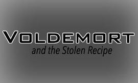 Voldemort and the Stolen Recipe