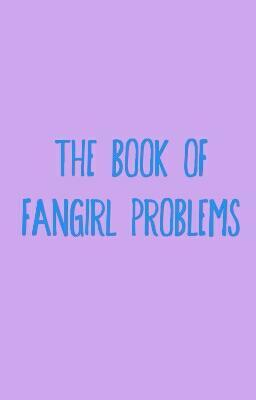 The Book of Fangirl Problems
