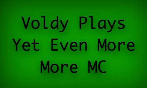 Voldy Plays Yet Even More Mc