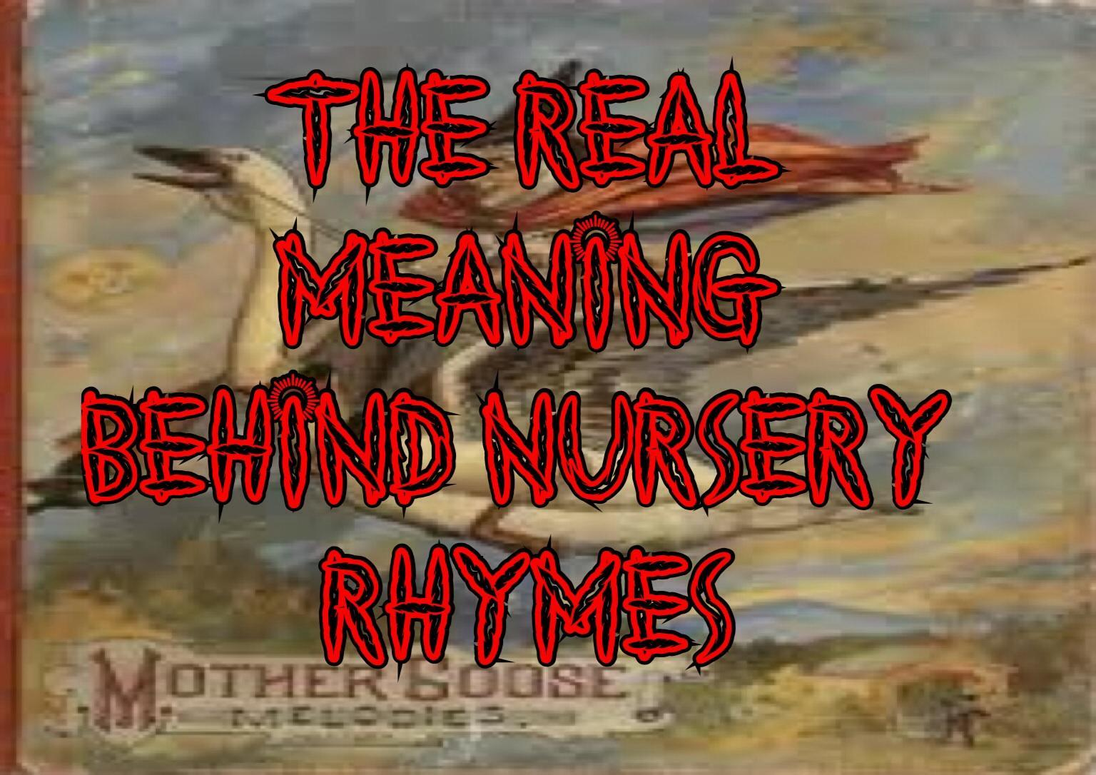 The Real Meaning Behind Nursery Rhymes