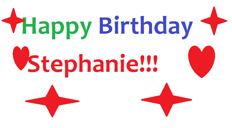 """Happy Birthday Stephanie"""