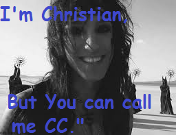 """I'm Christian, but you can call me CC."""