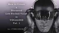 【Hip-Hop/Trap】How to Create a Low-Pitched and Distorted Vocal in VOCALOID vol. 1