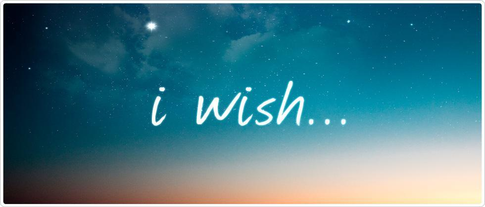 If you had one wish, what would it be?