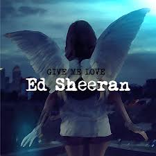 Who loves the song Give me love by Ed Sheeran?