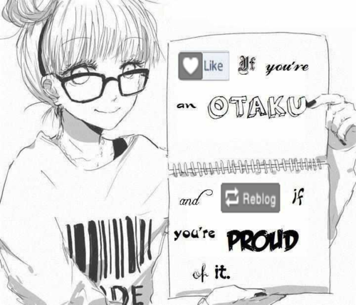 Let's be annest.. you an Otaku?