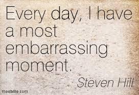 What's the most embarrassing thing that happened to you or you did to someone?