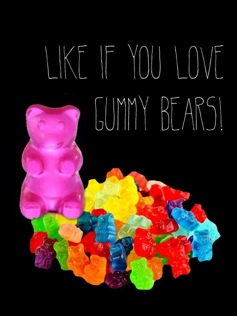 I love gummy bears