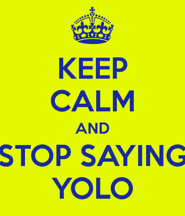 Stop_F0cking_Saying_Yolo